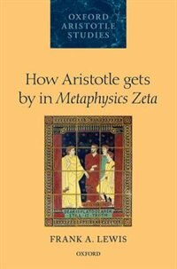 Book How Aristotle gets by in Metaphysics Zeta by Frank A. Lewis