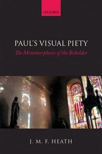 Book Pauls Visual Piety: The Metamorphosis of the Beholder by J. M. F. Heath