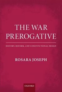 Book The War Prerogative: History, Reform, and Constitutional Design by Rosara Joseph