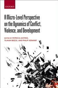 Book A Micro-Level Perspective on the Dynamics of Conflict, Violence, and Development by Patricia Justino