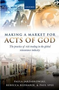 Book Making a Market for Acts of God: The Practice of Risk Trading in the Global Reinsurance Industry by Paula Jarzabkowski