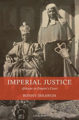 Book Imperial Justice: Africans in Empires Court by Bonny Ibhawoh