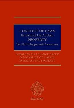 Book Conflict of Laws in Intellectual Property: The CLIP Principles and Commentary by European Max Planck Group on Conflict of Laws in I