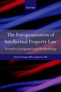 Book The Europeanisation of Intellectual Property Law: Towards a Legal Methodology by Justine Pila