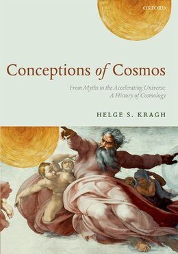 Book Conceptions of Cosmos: From Myths to the Accelerating Universe: A History of Cosmology by Helge S. Kragh