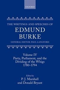 Book The Writings and Speeches of Edmund Burke: Volume IV: Party, Parliament, and the Dividing of the… by P. J. Marshall