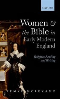 Book Women and the Bible in Early Modern England: Religious Reading and Writing by Femke Molekamp