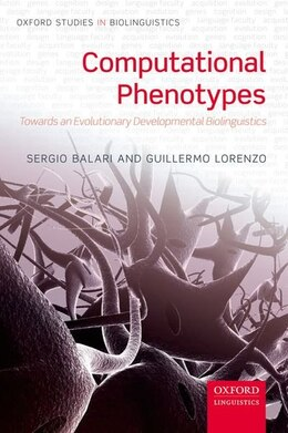 Book Computational Phenotypes: Towards an Evolutionary Developmental Biolinguistics by Sergio Balari