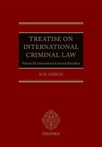 Book Treatise on International Criminal Law: Volume III: International Criminal Procedure by Kai Ambos