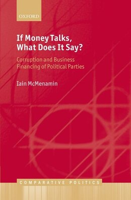 Book If Money Talks, What Does it Say?: Corruption and Business Financing of Political Parties by Iain McMenamin