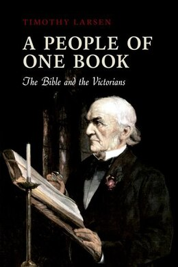 Book A People of One Book: The Bible and the Victorians by Timothy Larsen