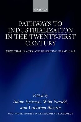 Book Pathways to Industrialization in the Twenty-First Century: New Challenges and Emerging Paradigms by Adam Szirmai