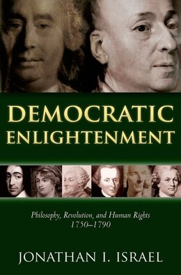 Book Democratic Enlightenment: Philosophy, Revolution, and Human Rights 1750-1790 by Jonathan Israel