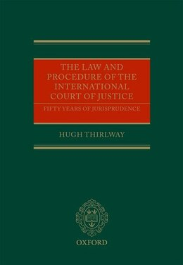 Book The Law and Procedure of the International Court of Justice: Fifty Years of Jurisprudence by Hugh Thirlway