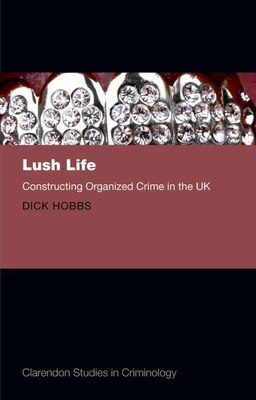 Book Lush Life: Constructing Organized Crime in the UK by Dick Hobbs