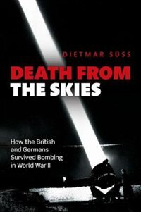Book Death from the Skies: How the British and Germans Survived Bombing in World War II by Dietmar Suss