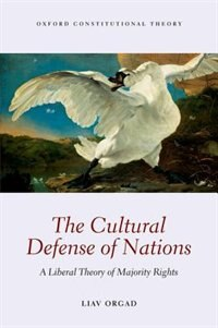 Book The Cultural Defense of Nations: A Liberal Theory of Majority Rights by Liav Orgad