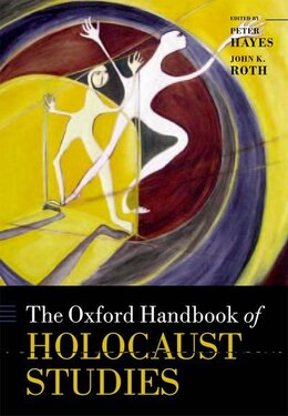 Book The Oxford Handbook of Holocaust Studies by Peter Hayes