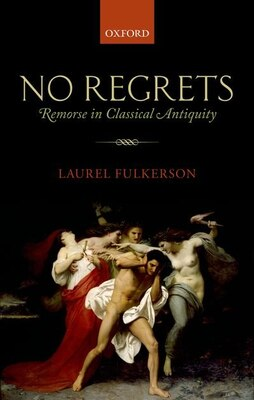 Book No Regrets: Remorse in Classical Antiquity by Laurel Fulkerson
