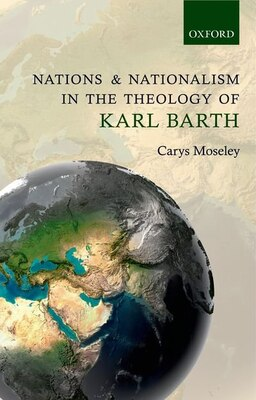 Book Nations and Nationalism in the Theology of Karl Barth by Carys Moseley