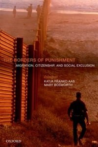 Book The Borders of Punishment: Migration, Citizenship, and Social Exclusion by Katja Franko Aas