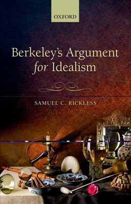 Book Berkeleys Argument for Idealism by Samuel C. Rickless