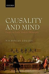 Book Causality and Mind: Essays on Early Modern Philosophy by Nicholas Jolley
