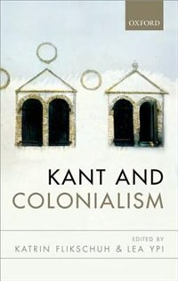 Book Kant and Colonialism: Historical and Critical Perspectives by Katrin Flikschuh