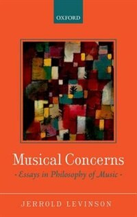 Book Musical Concerns: Essays in Philosophy of Music by Jerrold Levinson