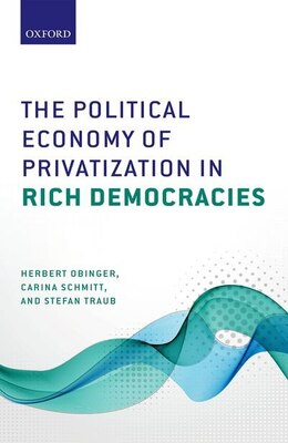 Book The Political Economy of Privatization in Rich Democracies by Herbert Obinger