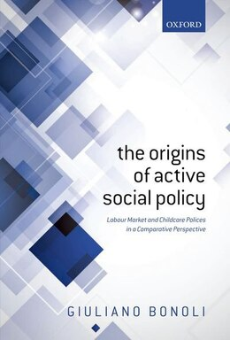 Book Origins of Active Social Policy: Labour Market and Childcare Polices in a Comparative Perspective by Giuliano Bonoli