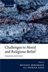 Book Challenges to Moral and Religious Belief: Disagreement and Evolution by Michael Bergmann