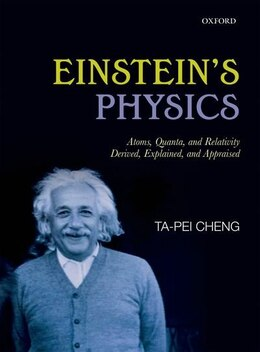 Book Einsteins Physics: Atoms, Quanta, and Relativity - Derived, Explained, and Appraised by Ta-Pei Cheng