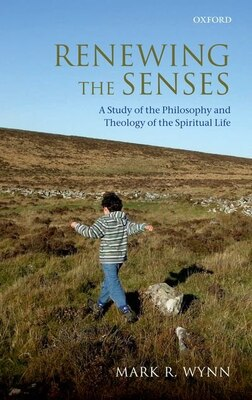 Book Renewing the Senses: A Study of the Philosophy and Theology of the Spiritual Life by Mark R. Wynn