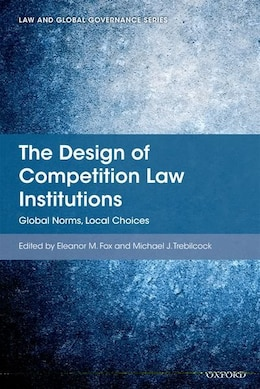 Book The Design of Competition Law Institutions: Global Norms, Local Choices by Eleanor M. Fox