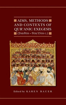 Book Aims, Methods and Contexts of Quranic Exegesis (2nd/8th-9th/15th Centuries) by Karen Bauer