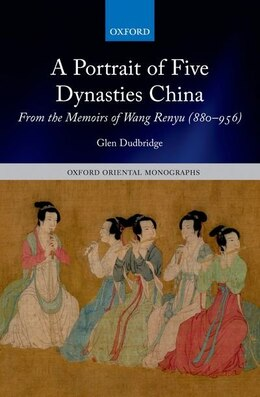 Book A Portrait of Five Dynasties China: From the Memoirs of Wang Renyu (880-956) by Glen Dudbridge