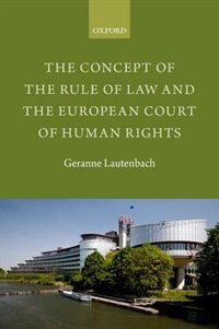 Book The Concept of the Rule of Law and the European Court of Human Rights by Geranne Lautenbach