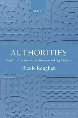 Book Authorities: Conflicts, Co-operation, and Transnational Legal Theory by Nicole Roughan