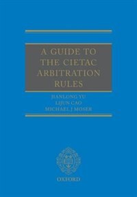 Book A Guide to the CIETAC Arbitration Rules by Jianlong Yu