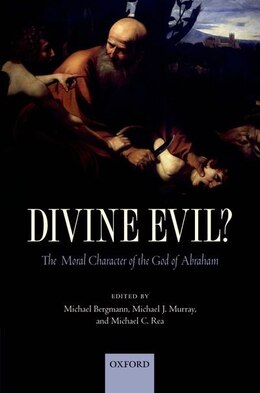 Book Divine Evil?: The Moral Character of the God of Abraham by Michael Bergmann