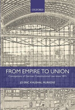 Book From Empire to Union: Conceptions of German Constitutional Law since 1871 by Jo Eric Khushal Murkens