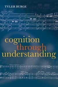 Book Cognition Through Understanding: Self-Knowledge, Interlocution, Reasoning, Reflection… by Tyler Burge