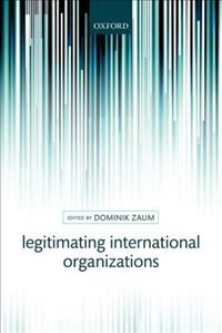 Book Legitimating International Organizations by Dominik Zaum