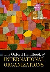 Book The Oxford Handbook of International Organizations by Jacob Katz Cogan