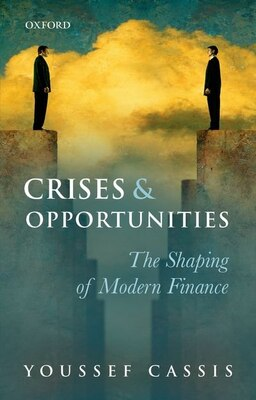 Book Crises and Opportunities: The Shaping of Modern Finance by Youssef Cassis