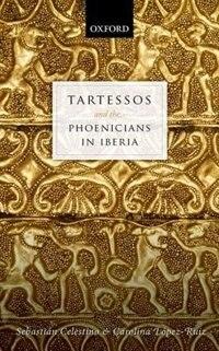 Book Tartessos and the Phoenicians in Iberia by Sebastian Celestino