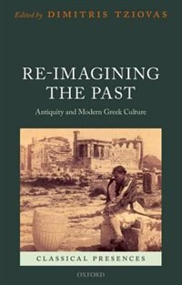 Book Re-imagining the Past: Antiquity and Modern Greek Culture by Dimitris Tziovas