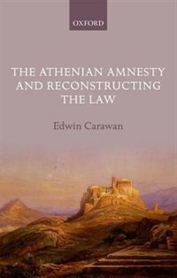 Book The Athenian Amnesty and Reconstructing the Law by Edwin Carawan