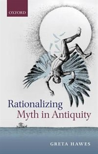 Book Rationalizing Myth in Antiquity by Greta Hawes